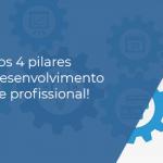 Confira os 4 pilares para o desenvolvimento pessoal e profissional!