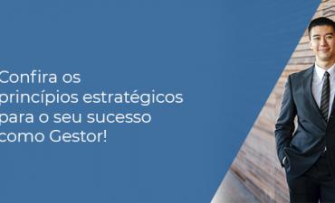 Confira os princípios estratégicos para o seu sucesso como Gestor!